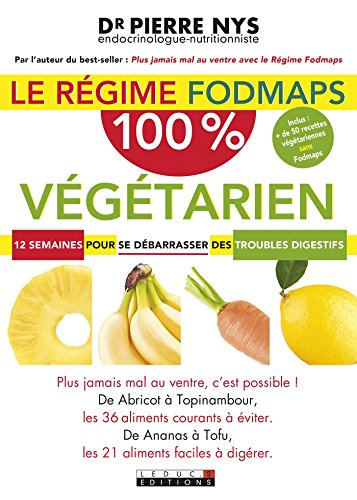 Le régime Fodmaps 100% végétarien: 12 semaines pour se débarrasser des troubles digestifs