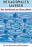 Hexagonales Wasser: Der Schlüssel zur Gesundheit