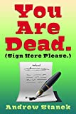 You Are Dead. (Sign Here Please) by Andrew Stanek