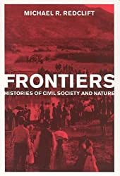Frontiers: Histories of Civil Society and Nature by Michael R Redclift (2006-09-08)