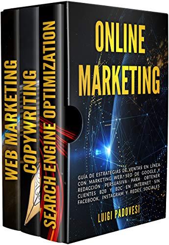 ONLINE MARKETING: Guía de estrategias de ventas en línea con marketing web, SEO de Google y redacción persuasiva para obtener clientes B2B y B2C en Internet sin Facebook, Instagram y redes sociales.