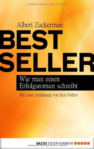 Bestseller: Wie man einen Erfolgsroman schreibt (Wie Texte Zu Schreiben)