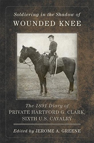 Soldiering in the Shadow of Wounded Knee: The 1891 Diary of Private Hartford G. Clark, Sixth U.S. Cavalry (Frontier Military Series Book 35) (English Edition) por Hartford G. Clark
