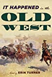 It Happened in the Old West: Remarkable Events that Shaped History (It Happened in the West)