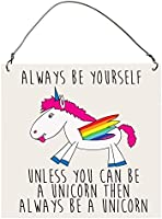 "ALWAYS BE YOURSELF UNLESS YOU CAN BE A UNICORN Funny SMALL Wall Metal PLAQUE SIGN 4""x4"""