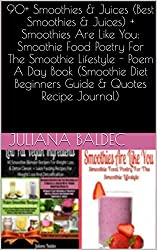 90+ Smoothies & Juices (Best Smoothies & Juices) + Smoothies Are Like You: Smoothie Food Poetry For The Smoothie Lifestyle - Poem A Day Book (Smoothie Diet Beginners Guide & Quotes Recipe Journal)