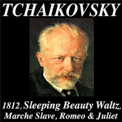 Tchaikovsky: 1812 Overture - Marche Slave - Romeo & Juliet - Sleeping Beauty Waltz (Remastered)