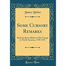 Some Cursory Remarks: Made by James Birket in His Voyage to North America, 1750-1751 (Classic Reprint)