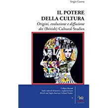 Il potere della cultura. Origini, evoluzione e diffusione dei (British) Cultural Studies