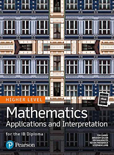Mathematics Applications and Interpretation for the IB Diploma Higher Level (Pearson International Baccalaureate Diploma: International Editions)