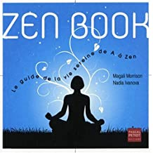 Zen book : le guide de la vie sereine de A à Zen