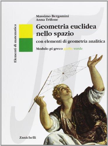 Elementi di matematica. Modulo pi greco: Geometria euclidea nello spazio. Con elementi di geometria analitica. Ediz. gialla e verde. Per le Scuole superiori