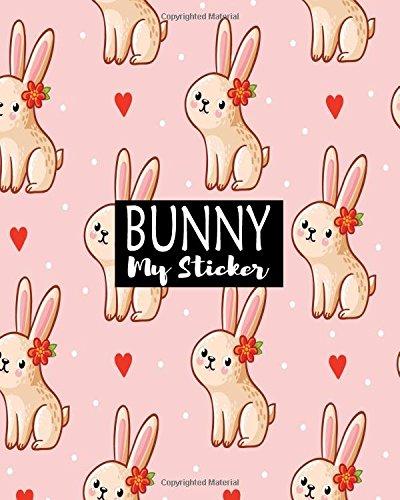 Bunny My Sticker: Blank Sticker Book Sticker Journal8x10 100 Pages: Volume 8 por Ashworth Ava