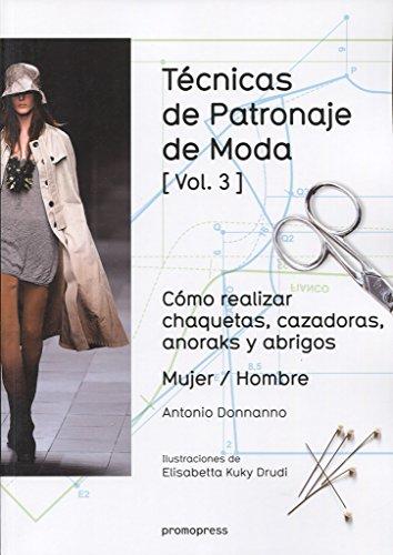 Técnicas de patronaje de moda vol. 3:  Cómo realizar chaquetas, cazadoras, anoraks y abrigos. Mujer / Hombre por Antonio Donnanno