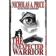The Unexpected Warrior: An Ace Stone Adventure I