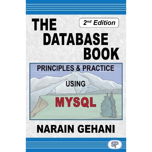 The Database Book: Principles & Practice Using MySQL by Narain Gehani (2011-05-31)