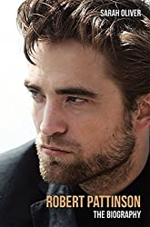 Robert Pattinson: The Biography by Sarah Oliver (2016-04-01)