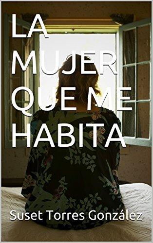 LA MUJER QUE ME HABITA por Suset Torres González