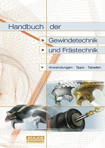 Handbuch der Gewindetechnik und Frästechnik: Anwendungen, Tipps, Tabellen