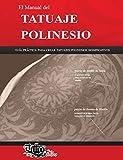 El Manual del TATUAJE POLINESIO: Guía práctica para crear tatuajes polinesios significativos: Volume 1 (Polynesian Tattoos)