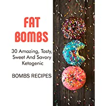 Fat Bombs: 30 Amazing, Tasty, Sweet And Savory Ketogenic Bombs Recipes: (Meal Prep, Ketogenic Recipes, Ketogenic Diet) (Cooking, Recipes Book) (English Edition)
