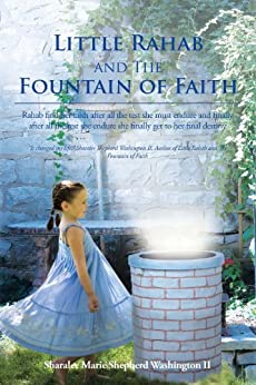 Little Rahab and The Fountain of Faith: Rahab find her faith after all the test she must endure and finally after all the test she endure she finally get to her final destiny (English Edition) de [Sharalee Marie Shepherd Washington II]