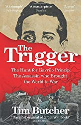 The Trigger: The Hunt for Gavrilo Princip - the Assassin who Brought the World to War