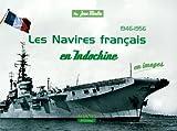 1946-1956 Les Navires français en Indochine - En images