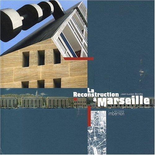 La reconstruction à Marseille : Architectures et projets urbains 1940-1960