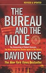 The Bureau and the Mole: The Unmasking of Robert Hanssen, the Most Dangerous Double Agent in FBI History by David A. Vise (2003-08-14)