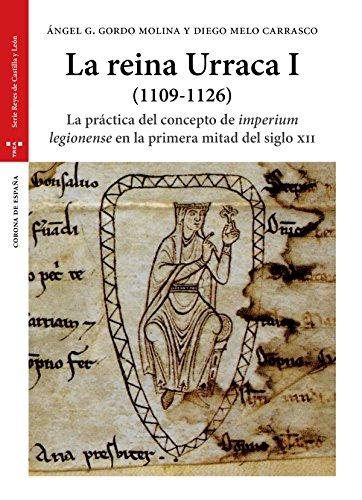 La reina Urraca I, 1109-1126 : la práctica del concepo de imperium legionense en la primera mitad del silgo XII por Ángel Gordo Molina