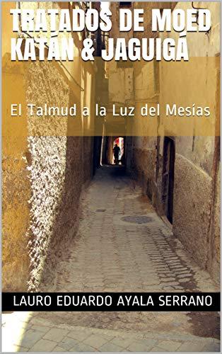 Tratados de Moed Katán & Jaguigá: El Talmud a la Luz del Mesías