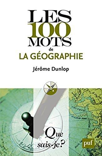 Les 100 mots de la géographie par Jérôme Dunlop