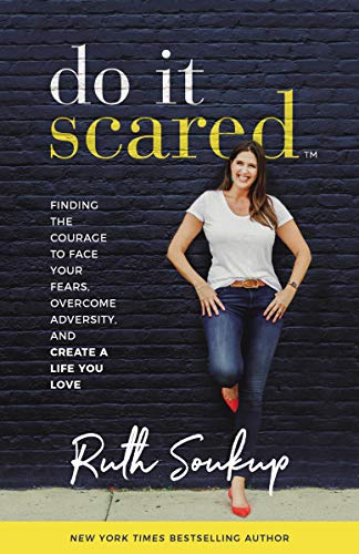 Do It Scared: Finding the Courage to Face Your Fears, Overcome Adversity, and Create a Life You Love (English Edition)