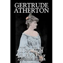 The Bell in the Fog and Other Stories by Gertrude Atherton, Fiction, Fantasy, Classics, Ghost
