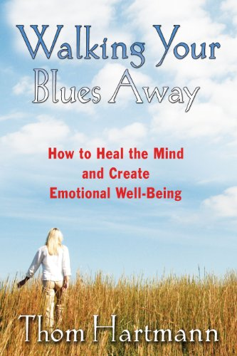 Walking Your Blues Away: How to Heal the Mind and Create Emotional Well-Being: Practical Bilateral Therapies for Healing the Mind and Optimizing Emotional Well-being