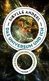 Das Universum und ich: Die Philosophie der Astrophysik - Sibylle Anderl