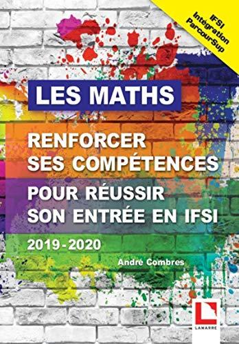 Les maths, renforcer ses compétences pour réussir son entrée en IFSI via Parcoursup 2019-2020 par  André Combres