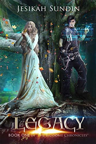 Legacy: An Eco-Fairy Tale (The Biodome Chronicles series Book 1) by Jesikah Sundin