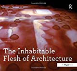 The Inhabitable Flesh of Architecture (Design Research in Architecture)