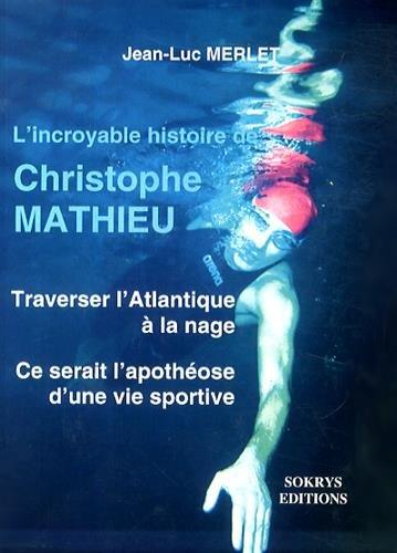 L'incroyable histoire de Christophe Mathieu : Traverser l'Atlantique à la nage, ce serait l'apothéose d'une vie sportive solidaire
