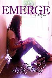 Emerge by Lila Felix (2012-09-14)