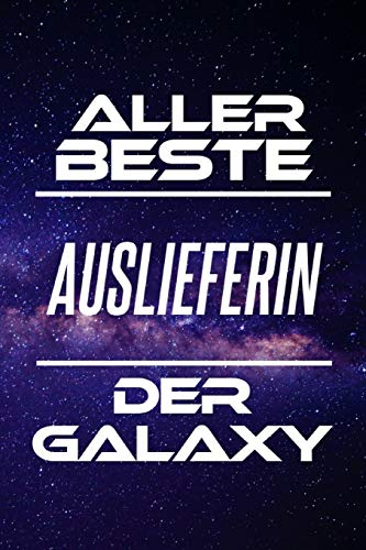 Aller Beste Auslieferin Der Galaxy: DIN A5 • Linierte 120 Seiten • Kalender • Schönes Notizbuch • Notizblock • Block • Terminkalender • Geschenkidee • ... • Abschiedsgeschenk • Arbeitskollegin