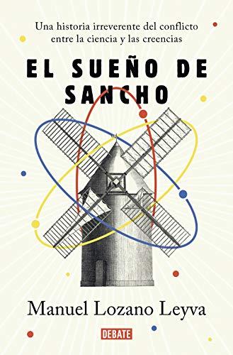 El sueño de Sancho: Un historia irreverente del conflicto entre la ciencia y las creencias por Manuel Lozano Leyva