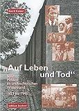 Auf Leben und Tod: Stille Helden im antifaschistischen Widerstandskampf - 1923 bis 1945