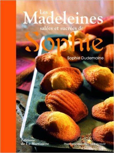 Les Madeleines salées et sucrées de Sophie de Sophie Dudemaine,Philippe Exbrayat ( 26 juillet 2010 )