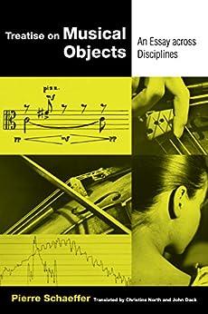 Treatise on Musical Objects: An Essay across Disciplines (California Studies in 20th-Century Music) eBook: Pierre Schaeffer, Christine North, John Dack