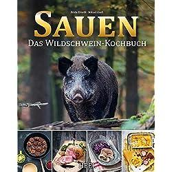 Sauen: Das Wildschwein-Kochbuch
