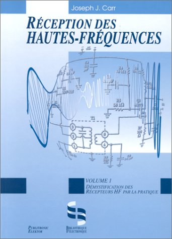 Réception des hautes fréquences Tome 1 : Démystification des récepteurs HF par la pratique