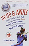 Up, Up, and Away: The Kid, the Hawk, Rock, Vladi, Pedro, le Grand Orange, Youppi!, the Crazy Business of Baseball, and the Ill-fated but Unforgettable Montreal Expos by Jonah Keri (2015-03-03)